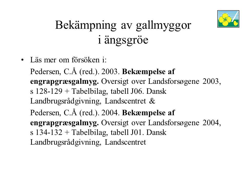 Bekämpning av gallmyggor i ängsgröe Läs mer om försöken i: Pedersen, C.Å (red.). 2003. Bekæmpelse af engrapgræsgalmyg. Oversigt over Landsforsøgene 20