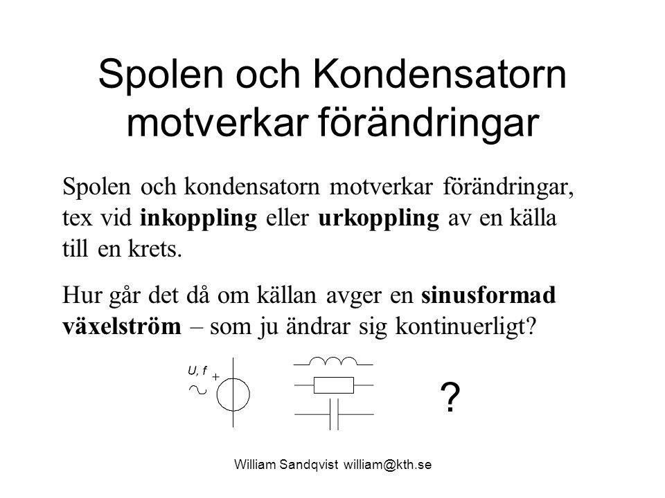 Spolen och Kondensatorn motverkar förändringar William Sandqvist william@kth.se Spolen och kondensatorn motverkar förändringar, tex vid inkoppling ell