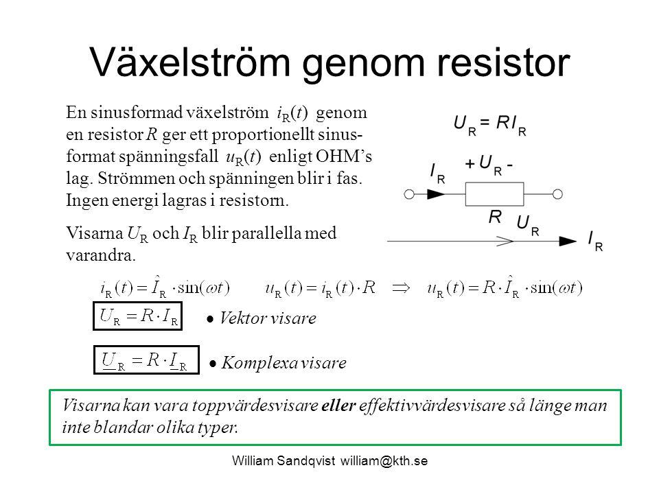 William Sandqvist william@kth.se Växelström genom resistor En sinusformad växelström i R (t) genom en resistor R ger ett proportionellt sinus- format