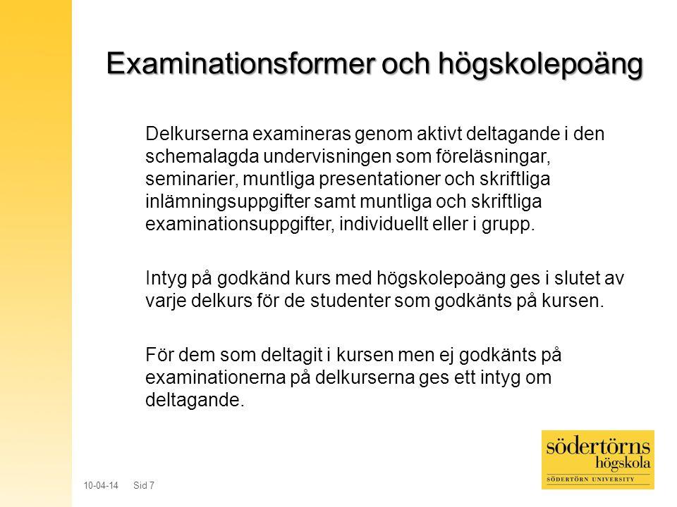 10-04-14 Sid 7 Examinationsformer och högskolepoäng Delkurserna examineras genom aktivt deltagande i den schemalagda undervisningen som föreläsningar,