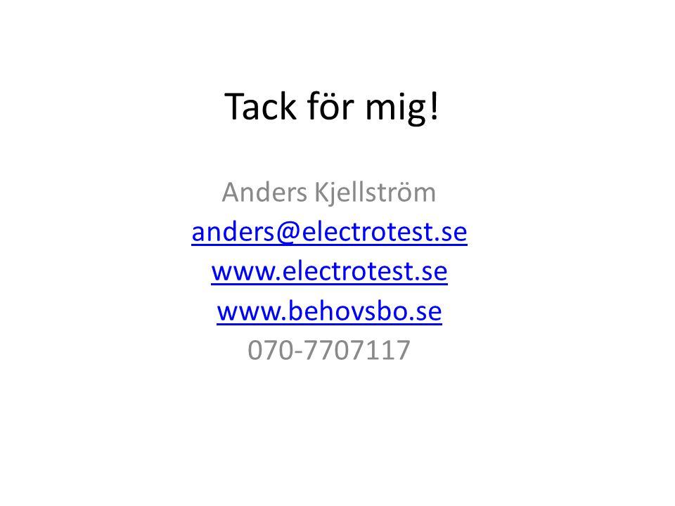Tack för mig! Anders Kjellström anders@electrotest.se www.electrotest.se www.behovsbo.se 070-7707117