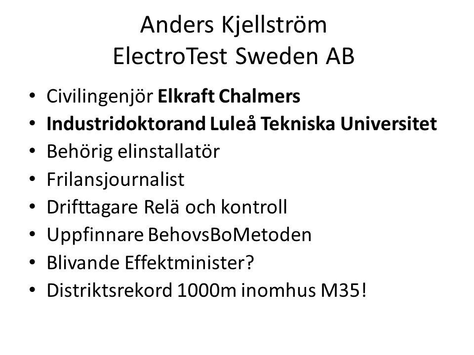 Anders Kjellström ElectroTest Sweden AB Civilingenjör Elkraft Chalmers Industridoktorand Luleå Tekniska Universitet Behörig elinstallatör Frilansjourn