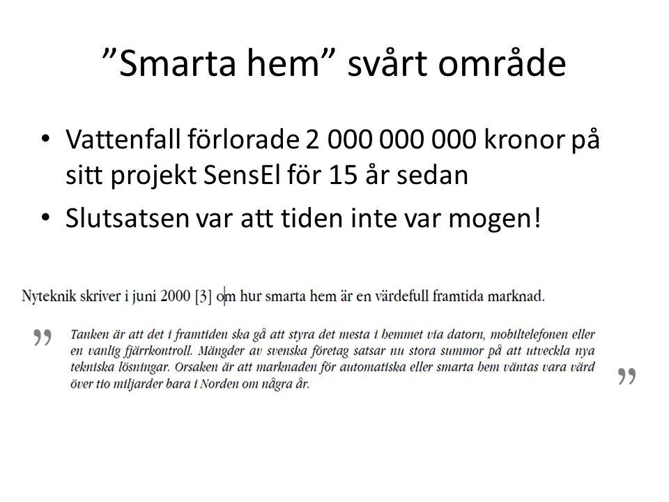 """""""Smarta hem"""" svårt område Vattenfall förlorade 2 000 000 000 kronor på sitt projekt SensEl för 15 år sedan Slutsatsen var att tiden inte var mogen!"""