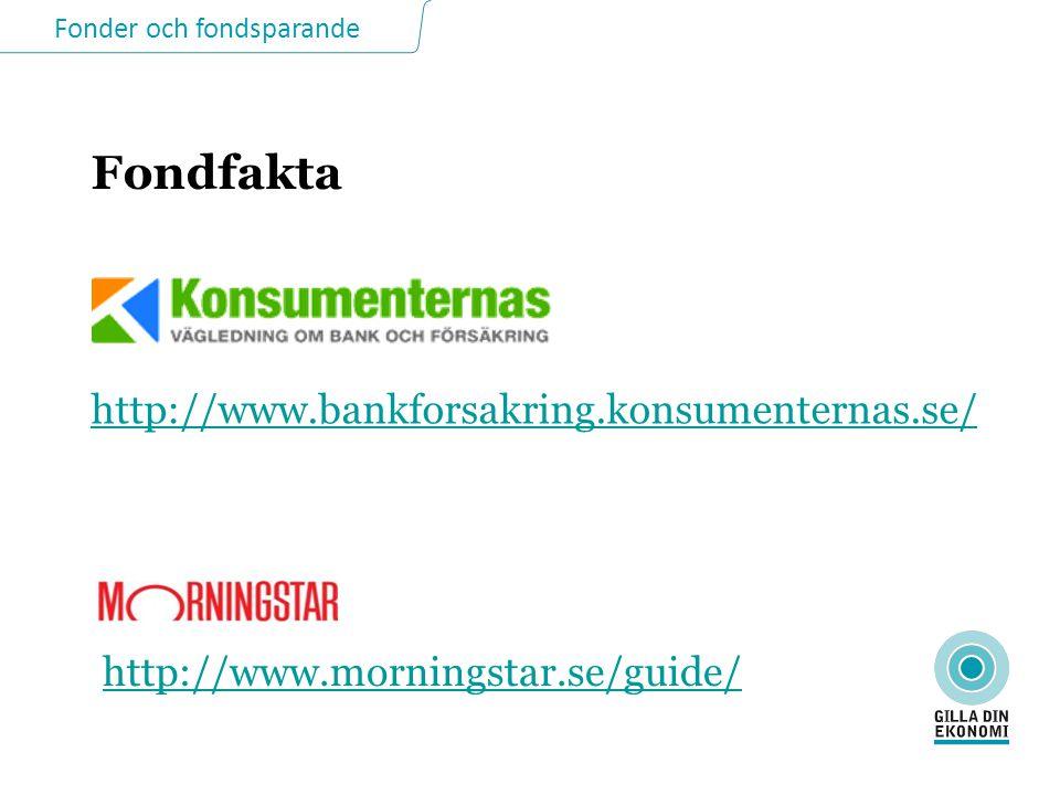 Fonder och fondsparande Fondfakta http://www.bankforsakring.konsumenternas.se/ http://www.morningstar.se/guide/
