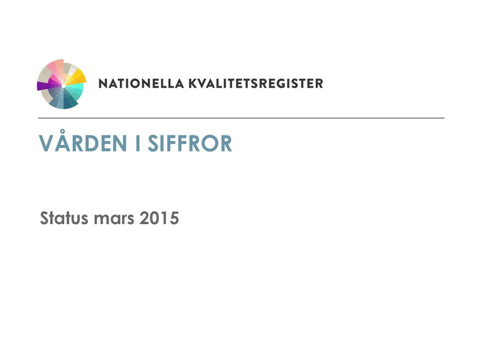 VÅRDEN I SIFFROR Status mars 2015