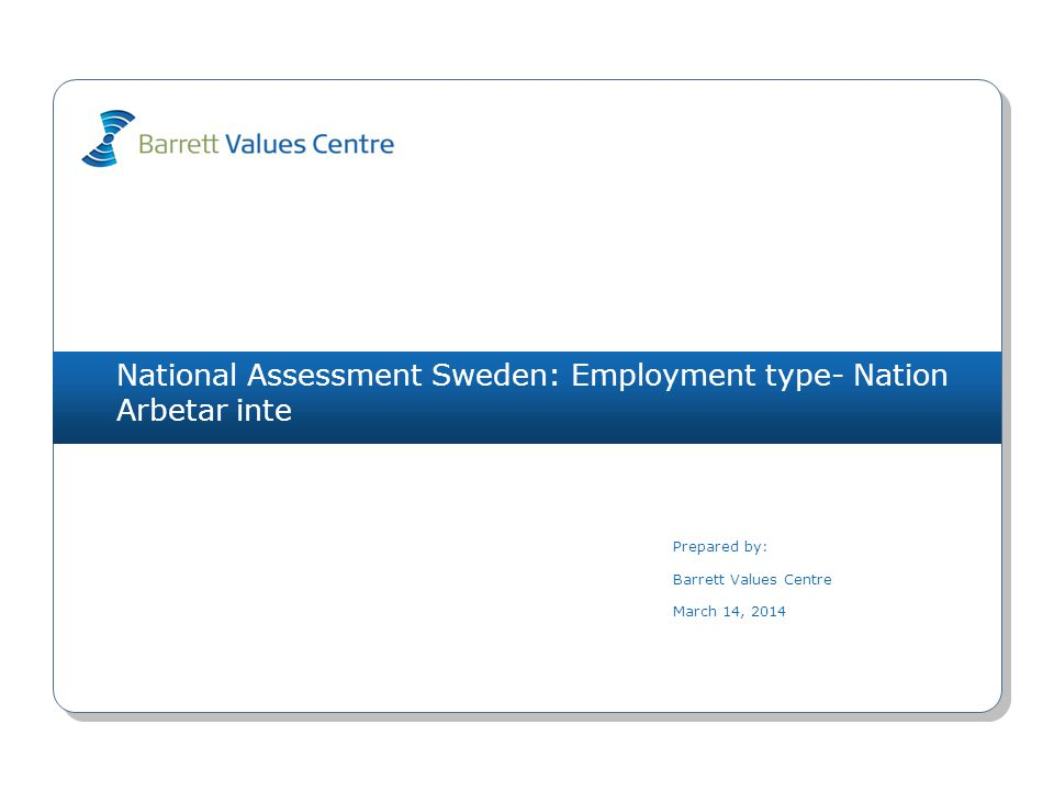National Assessment Sweden: Employment type- Nation Arbetar inte Prepared by: Barrett Values Centre March 14, 2014