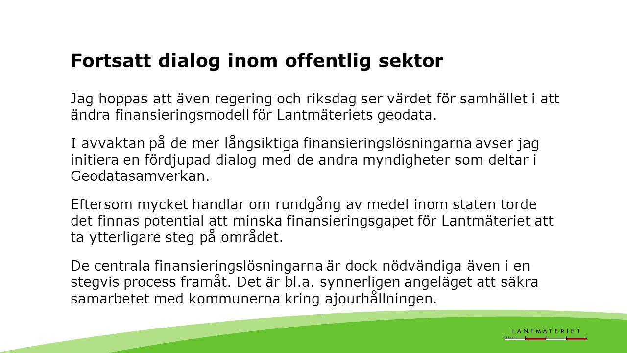 Fortsatt dialog inom offentlig sektor Jag hoppas att även regering och riksdag ser värdet för samhället i att ändra finansieringsmodell för Lantmäteriets geodata.