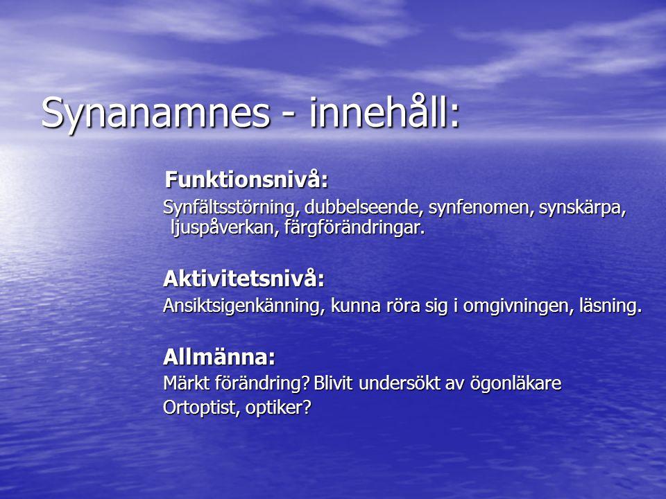 Synanamnes - innehåll: Funktionsnivå: Funktionsnivå: Synfältsstörning, dubbelseende, synfenomen, synskärpa, ljuspåverkan, färgförändringar.