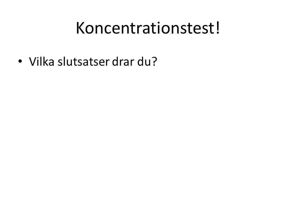 Koncentrationstest! Vilka slutsatser drar du?