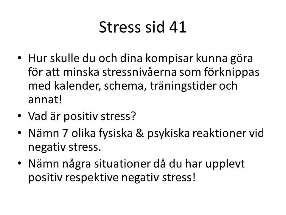 Stress sid 41 Hur skulle du och dina kompisar kunna göra för att minska stressnivåerna som förknippas med kalender, schema, träningstider och annat! V