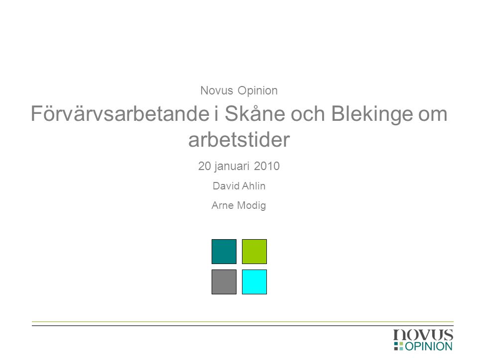 Novus Opinion Förvärvsarbetande i Skåne och Blekinge om arbetstider 20 januari 2010 David Ahlin Arne Modig