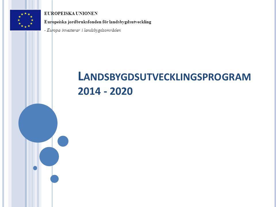 L ANDSBYGDSUTVECKLINGSPROGRAM 2014 - 2020 EUROPEISKA UNIONEN Europeiska jordbruksfonden för landsbygdsutveckling - Europa investerar i landsbygdsområden