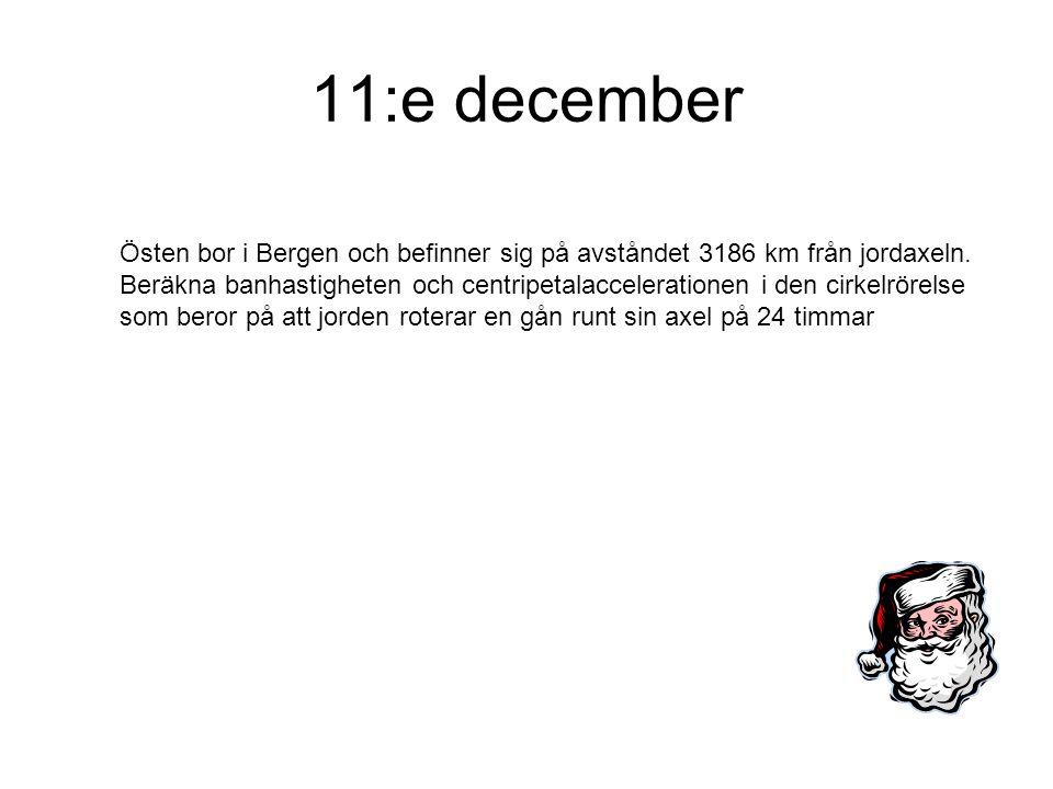 11:e december Östen bor i Bergen och befinner sig på avståndet 3186 km från jordaxeln. Beräkna banhastigheten och centripetalaccelerationen i den cirk