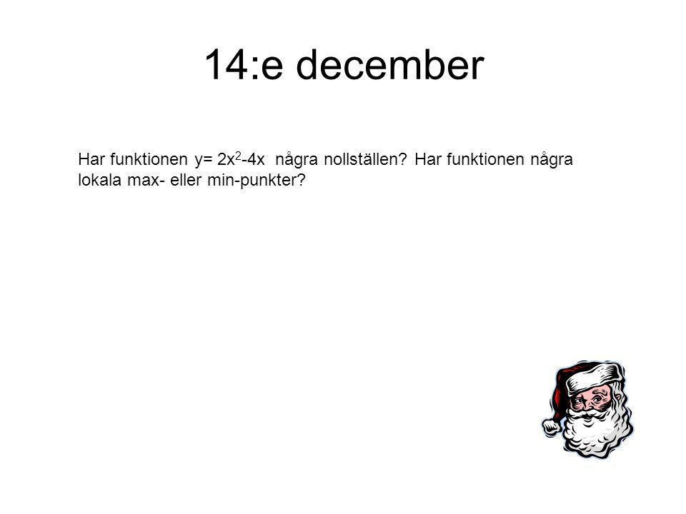 14:e december Har funktionen y= 2x 2 -4x några nollställen? Har funktionen några lokala max- eller min-punkter?