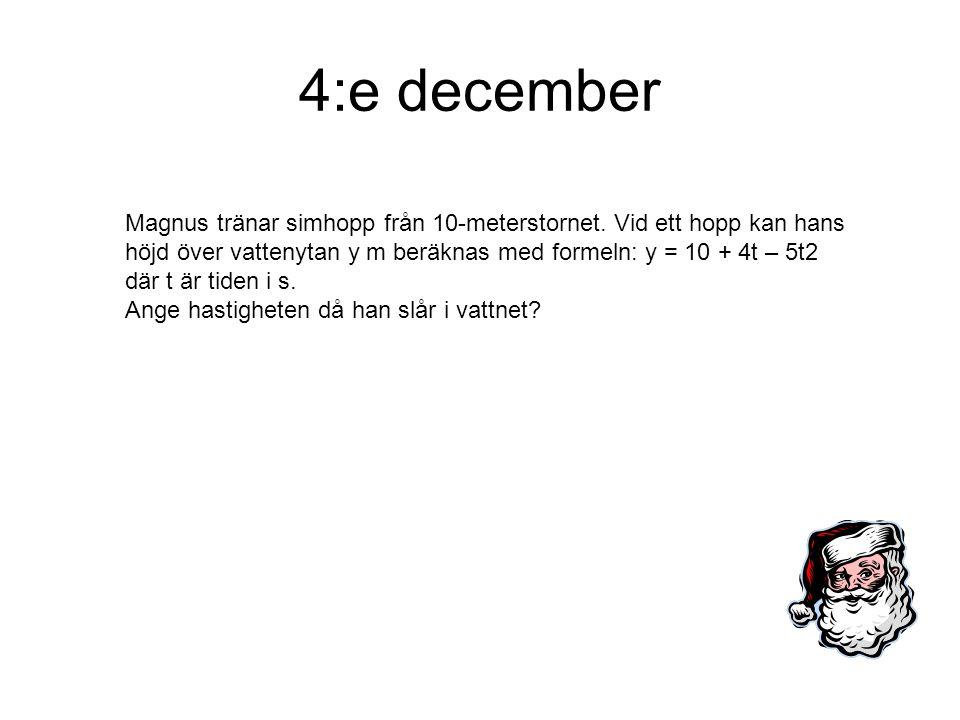 4:e december Magnus tränar simhopp från 10-meterstornet. Vid ett hopp kan hans höjd över vattenytan y m beräknas med formeln: y = 10 + 4t – 5t2 där t