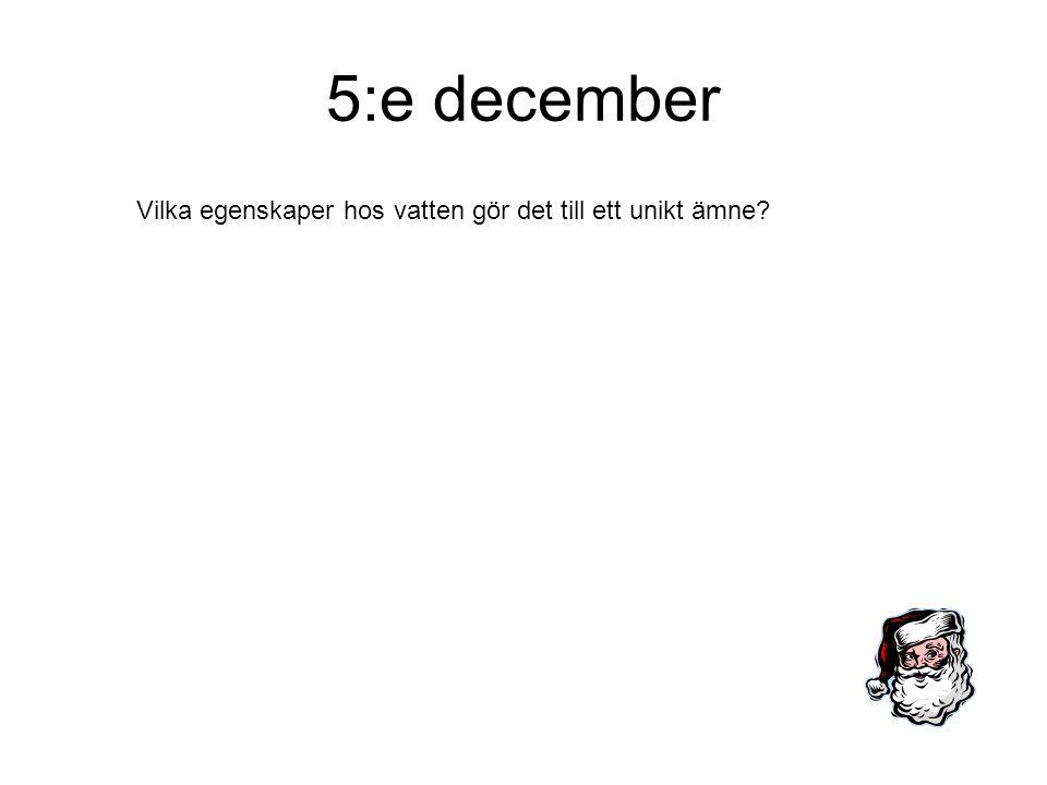 5:e december Vilka egenskaper hos vatten gör det till ett unikt ämne?