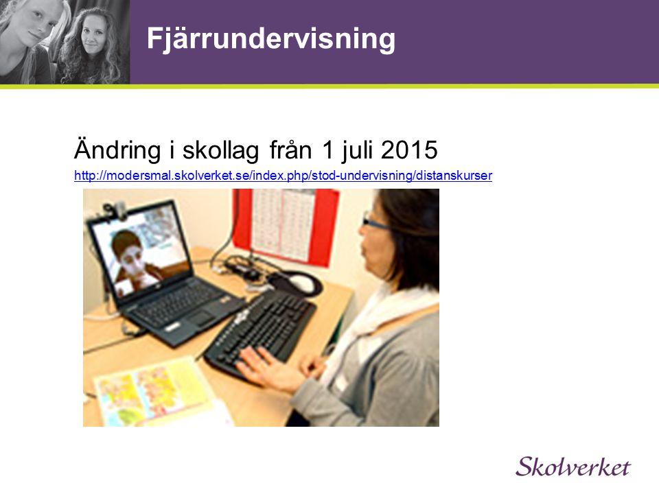 Fjärrundervisning Ändring i skollag från 1 juli 2015 http://modersmal.skolverket.se/index.php/stod-undervisning/distanskurser