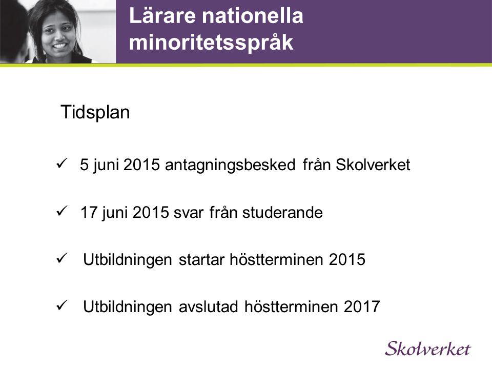 Lärare nationella minoritetsspråk Tidsplan 5 juni 2015 antagningsbesked från Skolverket 17 juni 2015 svar från studerande Utbildningen startar höstter