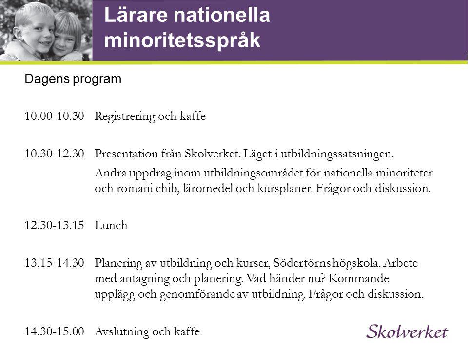 Lärare nationella minoritetsspråk Dagens program 10.00-10.30Registrering och kaffe 10.30-12.30Presentation från Skolverket. Läget i utbildningssatsnin