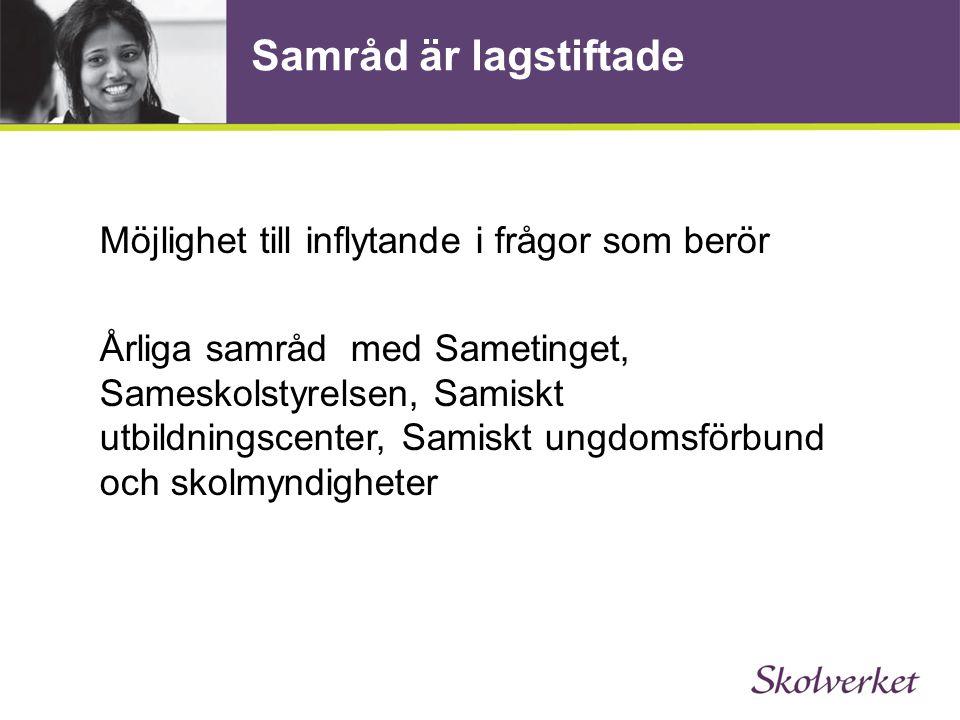 Samråd är lagstiftade Möjlighet till inflytande i frågor som berör Årliga samråd med Sametinget, Sameskolstyrelsen, Samiskt utbildningscenter, Samiskt ungdomsförbund och skolmyndigheter