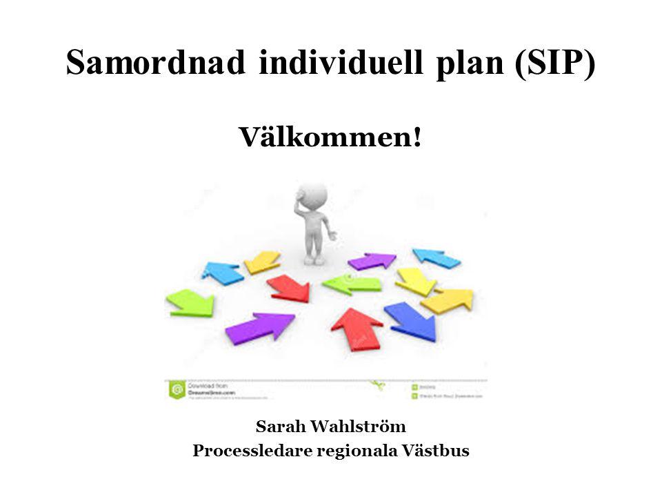 Samordnad individuell plan (SIP) Välkommen! Sarah Wahlström Processledare regionala Västbus