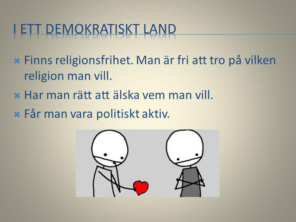  Finns religionsfrihet. Man är fri att tro på vilken religion man vill.  Har man rätt att älska vem man vill.  Får man vara politiskt aktiv.