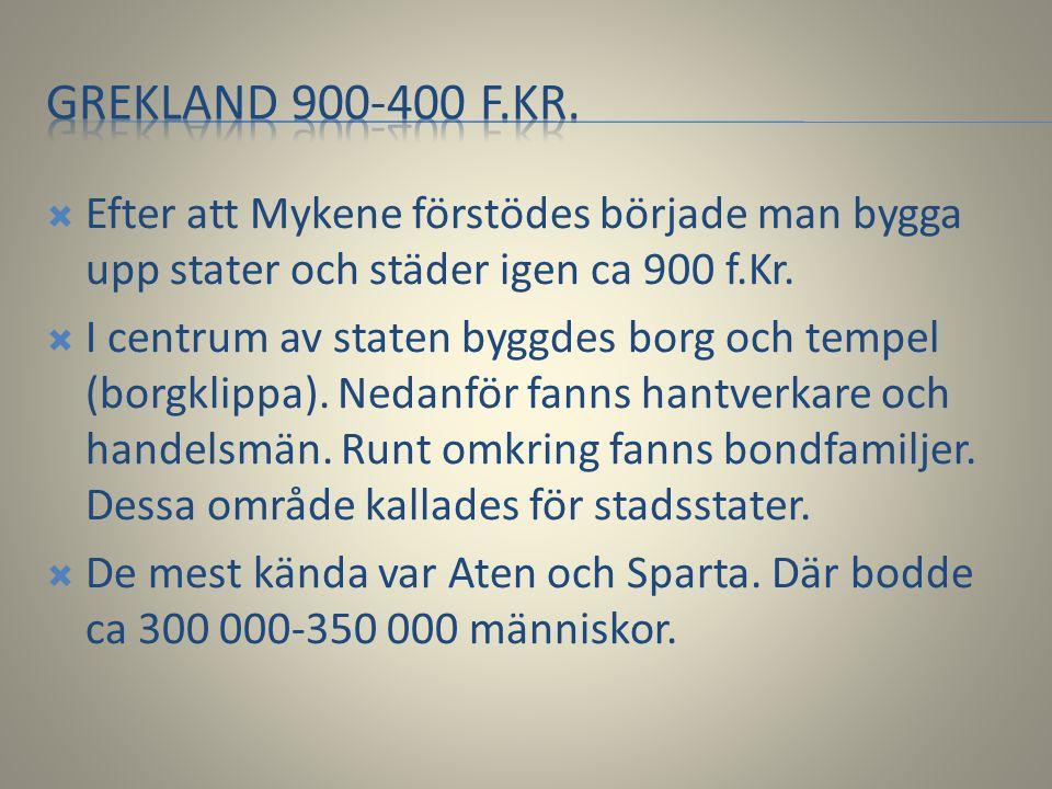  Efter att Mykene förstödes började man bygga upp stater och städer igen ca 900 f.Kr.  I centrum av staten byggdes borg och tempel (borgklippa). Ned
