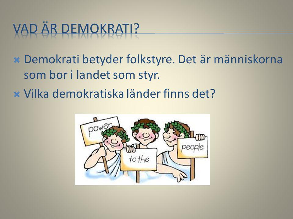  Demokrati betyder folkstyre. Det är människorna som bor i landet som styr.  Vilka demokratiska länder finns det?