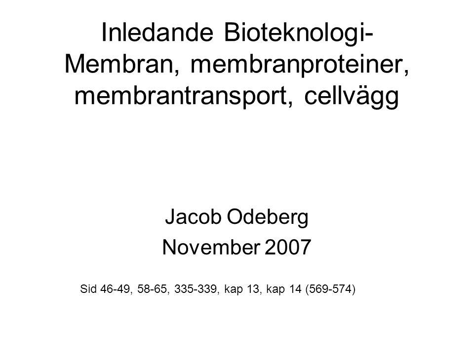 Inledande Bioteknologi- Membran, membranproteiner, membrantransport, cellvägg Jacob Odeberg November 2007 Sid 46-49, 58-65, 335-339, kap 13, kap 14 (5