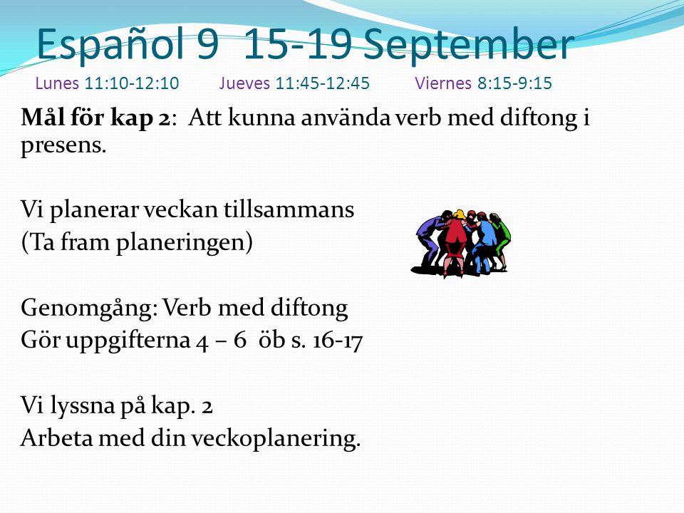 Español 9 15-19 September Lunes 11:10-12:10 Jueves 11:45-12:45 Viernes 8:15-9:15 Mål för kap 2: Att kunna använda verb med diftong i presens.