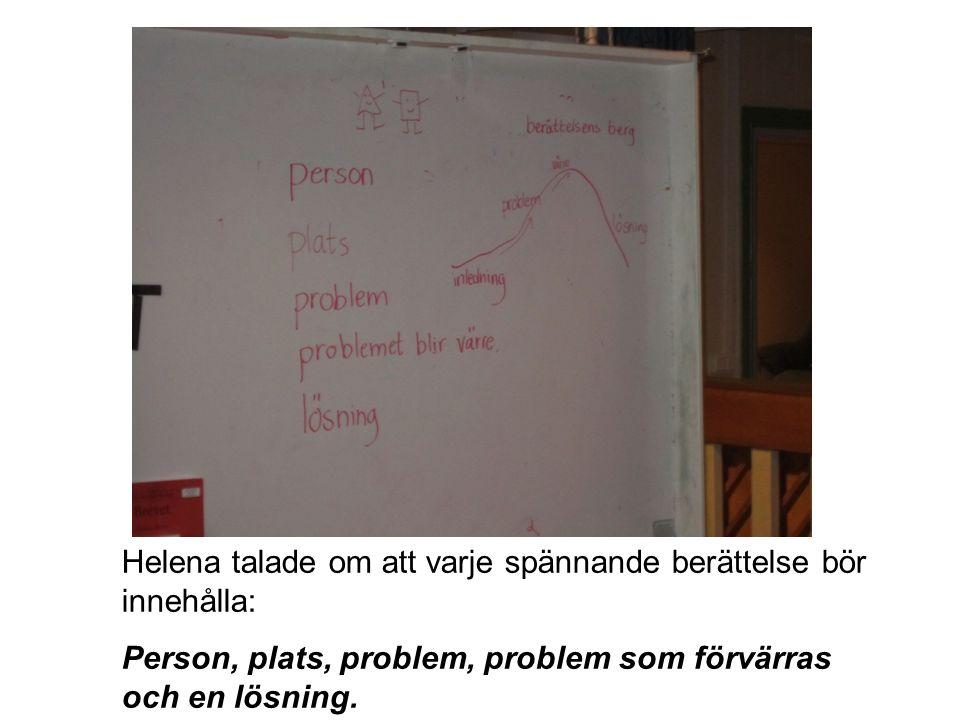 Helena talade om att varje spännande berättelse bör innehålla: Person, plats, problem, problem som förvärras och en lösning.
