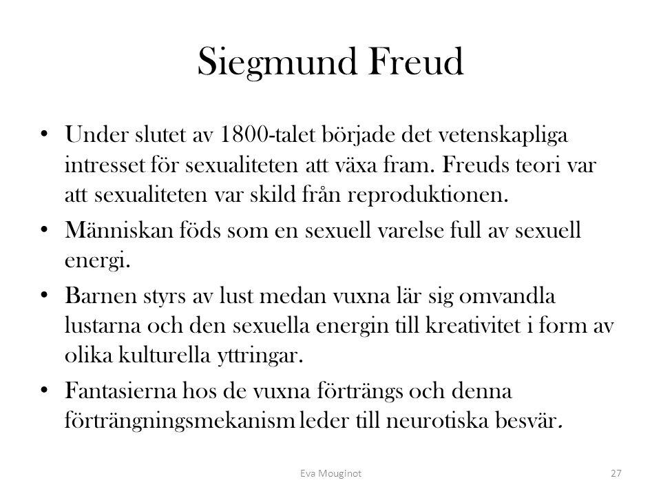 Siegmund Freud Under slutet av 1800-talet började det vetenskapliga intresset för sexualiteten att växa fram. Freuds teori var att sexualiteten var sk