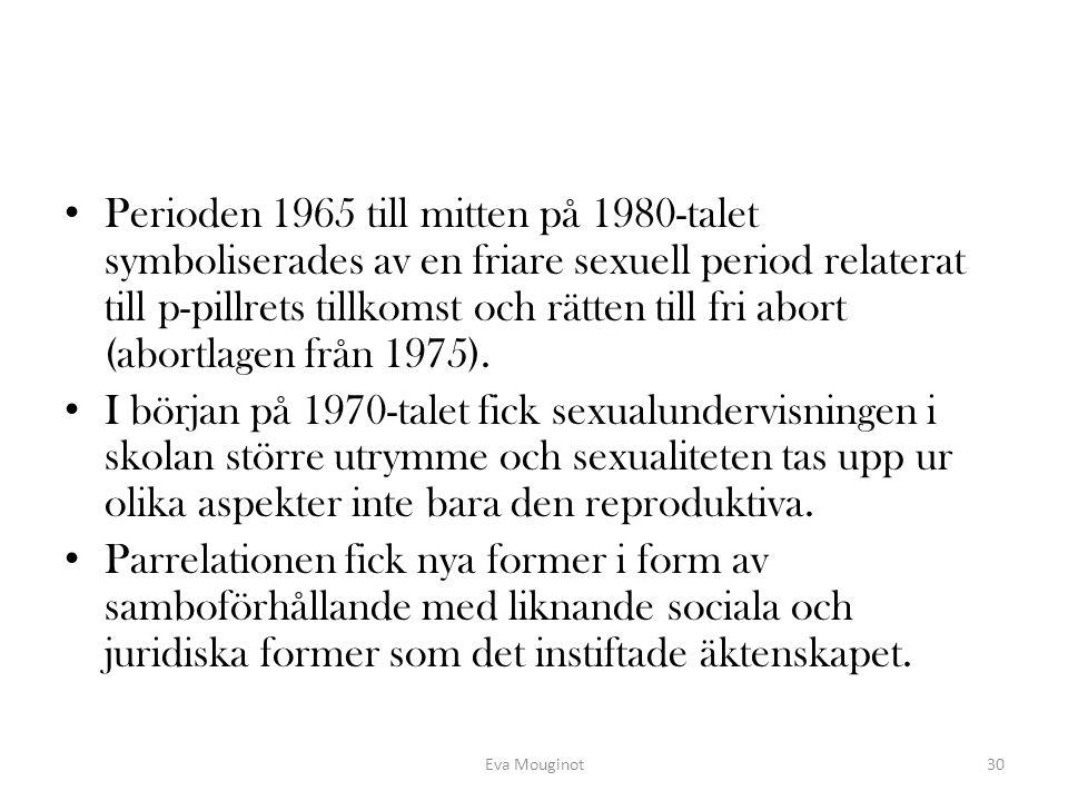 Perioden 1965 till mitten på 1980-talet symboliserades av en friare sexuell period relaterat till p-pillrets tillkomst och rätten till fri abort (abor