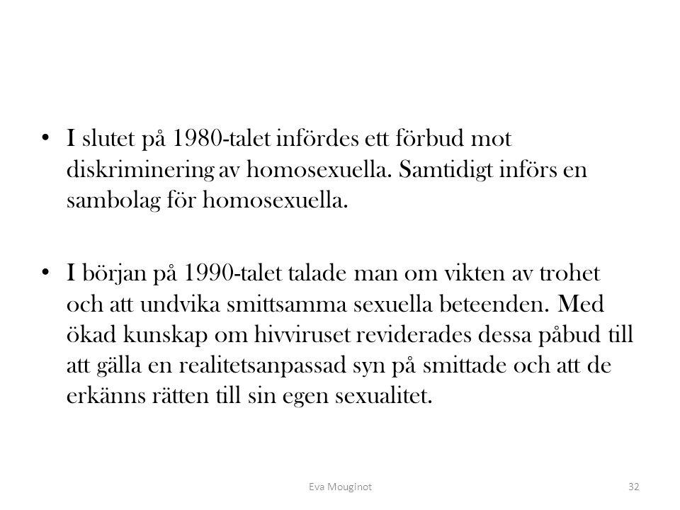 I slutet på 1980-talet infördes ett förbud mot diskriminering av homosexuella. Samtidigt införs en sambolag för homosexuella. I början på 1990-talet t
