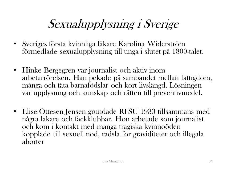 Sexualupplysning i Sverige Sveriges första kvinnliga läkare Karolina Widerström förmedlade sexualupplysning till unga i slutet på 1800-talet. Hinke Be