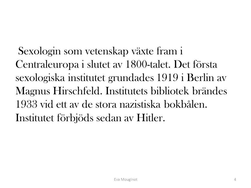 Sexologin som vetenskap växte fram i Centraleuropa i slutet av 1800-talet. Det första sexologiska institutet grundades 1919 i Berlin av Magnus Hirschf