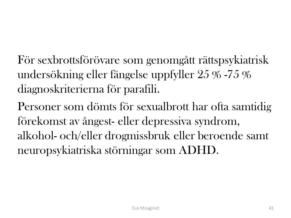 För sexbrottsförövare som genomgått rättspsykiatrisk undersökning eller fängelse uppfyller 25 % -75 % diagnoskriterierna för parafili. Personer som dö