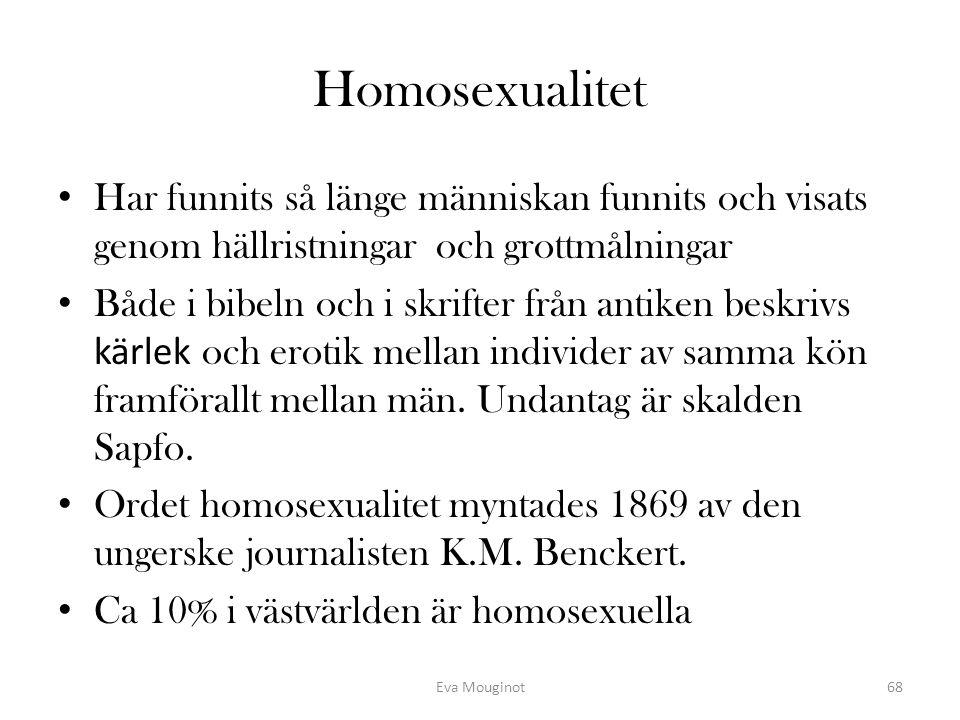 Homosexualitet Har funnits så länge människan funnits och visats genom hällristningar och grottmålningar Både i bibeln och i skrifter från antiken bes