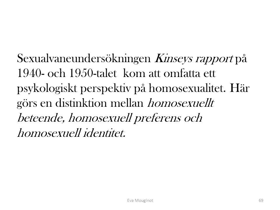 Sexualvaneundersökningen Kinseys rapport på 1940- och 1950-talet kom att omfatta ett psykologiskt perspektiv på homosexualitet. Här görs en distinktio