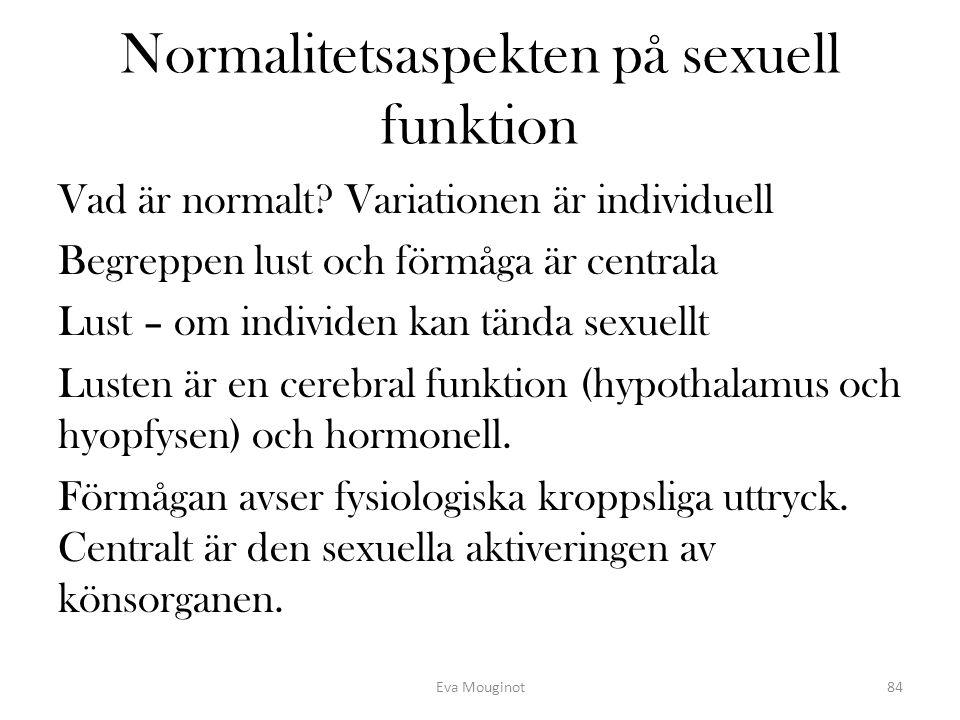 Normalitetsaspekten på sexuell funktion Vad är normalt? Variationen är individuell Begreppen lust och förmåga är centrala Lust – om individen kan tänd