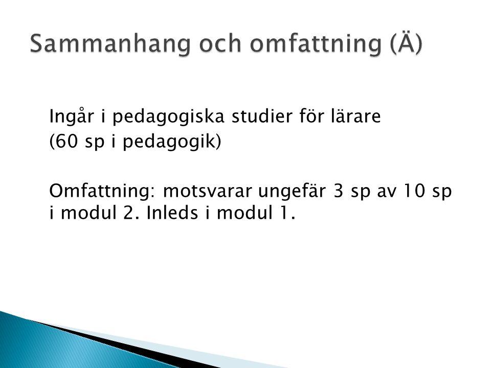 Ingår i pedagogiska studier för lärare (60 sp i pedagogik) Omfattning: motsvarar ungefär 3 sp av 10 sp i modul 2.