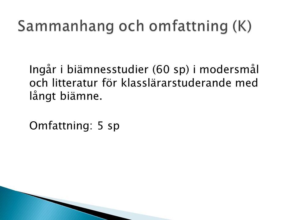 Ingår i biämnesstudier (60 sp) i modersmål och litteratur för klasslärarstuderande med långt biämne.