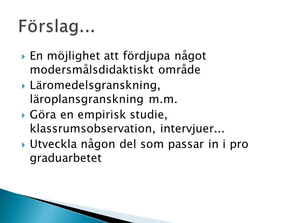  En möjlighet att fördjupa något modersmålsdidaktiskt område  Läromedelsgranskning, läroplansgranskning m.m.