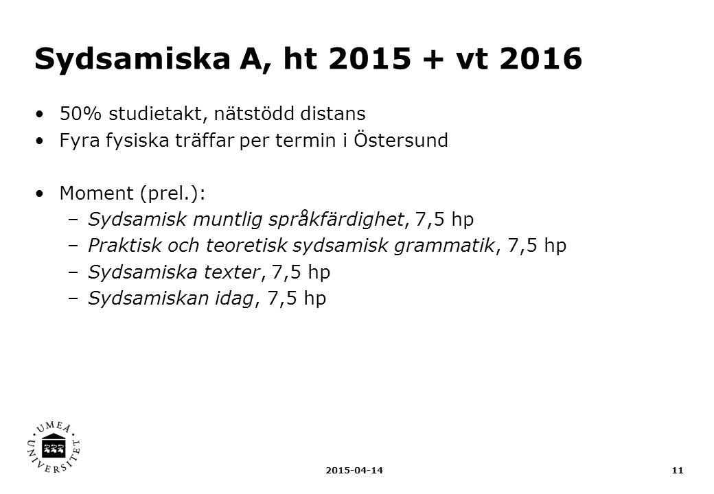 Sydsamiska A, ht 2015 + vt 2016 50% studietakt, nätstödd distans Fyra fysiska träffar per termin i Östersund Moment (prel.): –Sydsamisk muntlig språkf