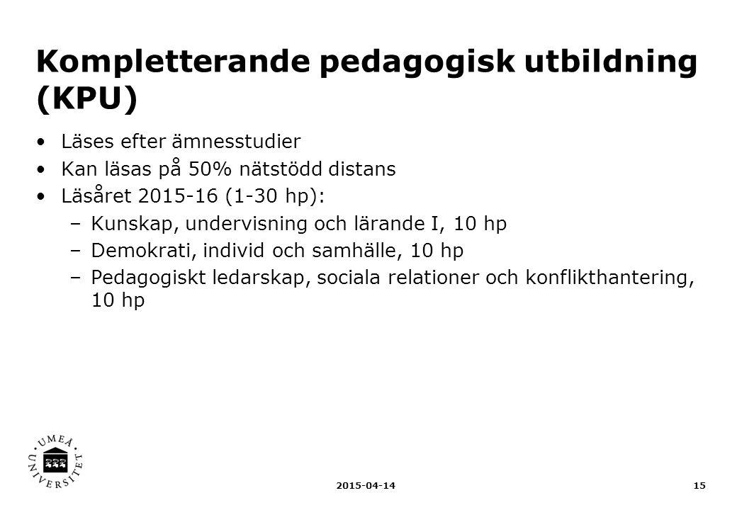 Kompletterande pedagogisk utbildning (KPU) Läses efter ämnesstudier Kan läsas på 50% nätstödd distans Läsåret 2015-16 (1-30 hp): –Kunskap, undervisnin
