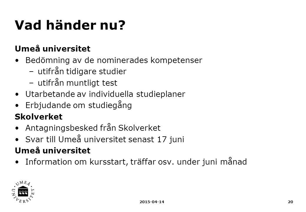 Vad händer nu? Umeå universitet Bedömning av de nominerades kompetenser –utifrån tidigare studier –utifrån muntligt test Utarbetande av individuella s