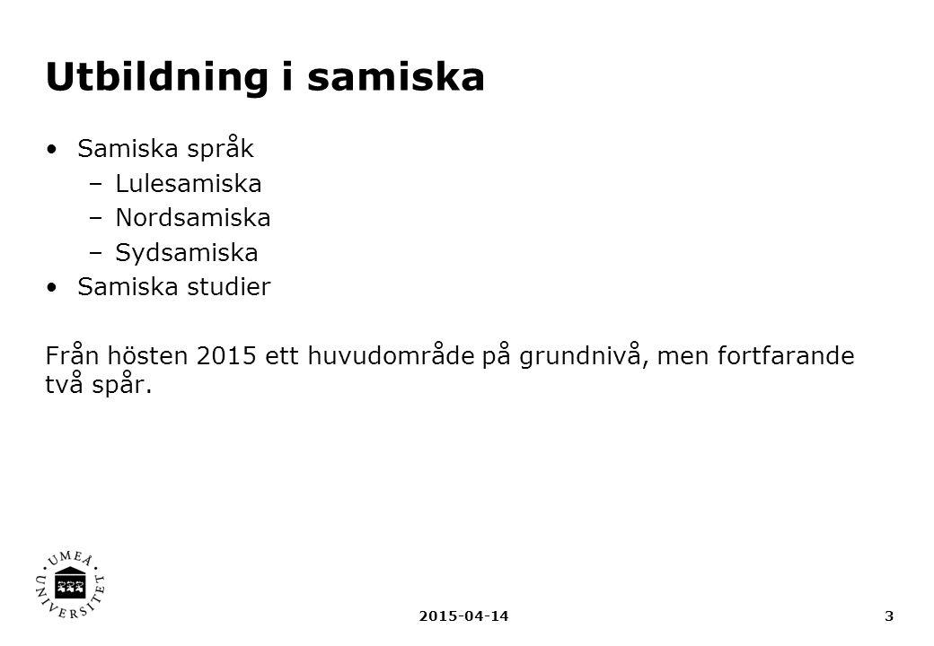 3 Utbildning i samiska Samiska språk –Lulesamiska –Nordsamiska –Sydsamiska Samiska studier Från hösten 2015 ett huvudområde på grundnivå, men fortfara