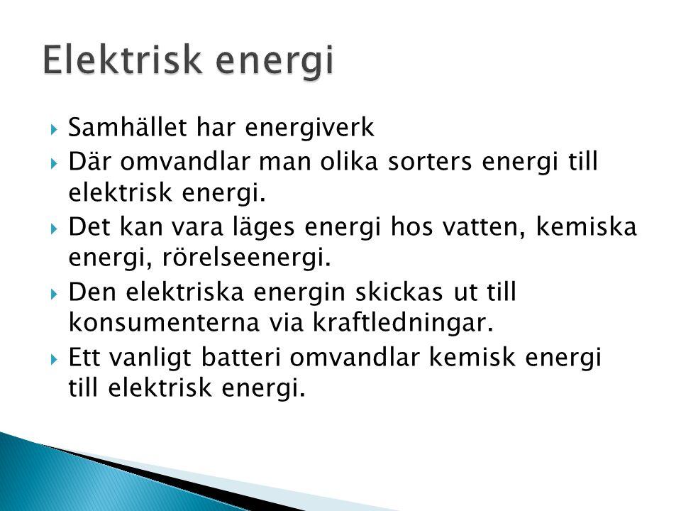  Samhället har energiverk  Där omvandlar man olika sorters energi till elektrisk energi.  Det kan vara läges energi hos vatten, kemiska energi, rör