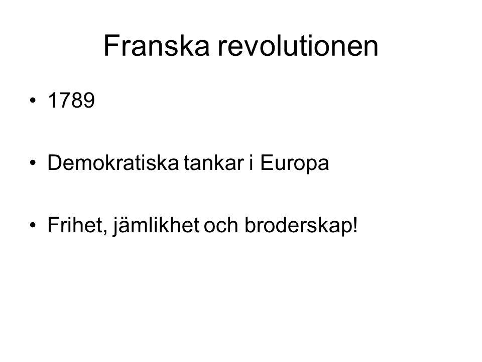 Franska revolutionen 1789 Demokratiska tankar i Europa Frihet, jämlikhet och broderskap!