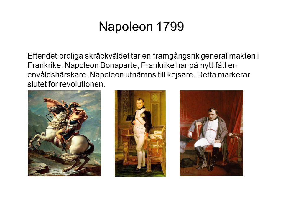 Napoleon 1799 Efter det oroliga skräckväldet tar en framgångsrik general makten i Frankrike.